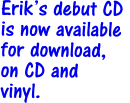 Erik's debut CD  is now available for download,  on CD and vinyl.
